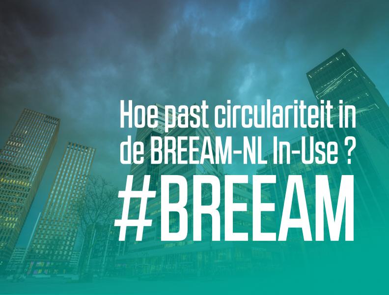 Hoe past circulariteit in de BREEAM-NL In-Use ?